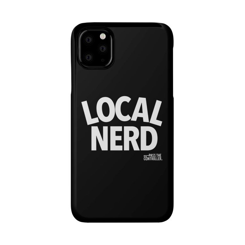 Local Nerd Accessories Phone Case by Official Pass The Controller Store