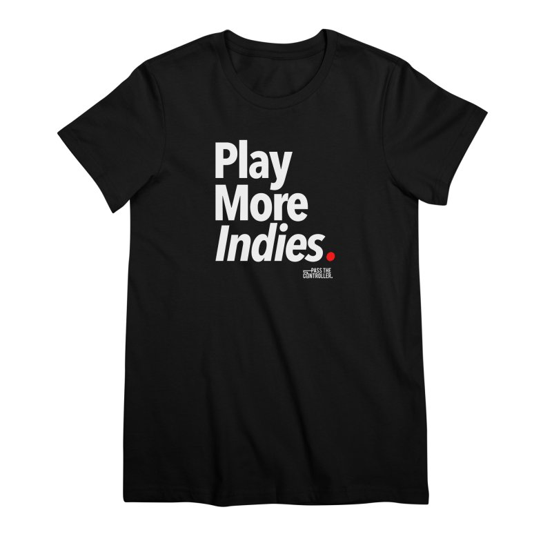 Play More Indies (Series 1) Women's Premium T-Shirt by Official Pass The Controller Store