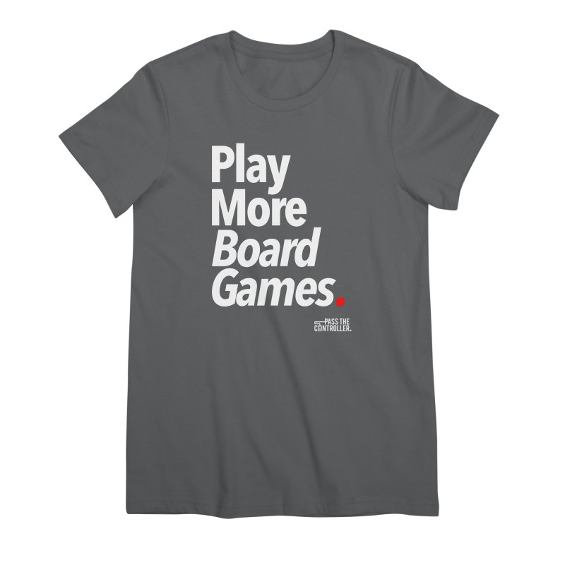 Play More Board Games (Series 1) Women's Premium T-Shirt by Official Pass The Controller Store