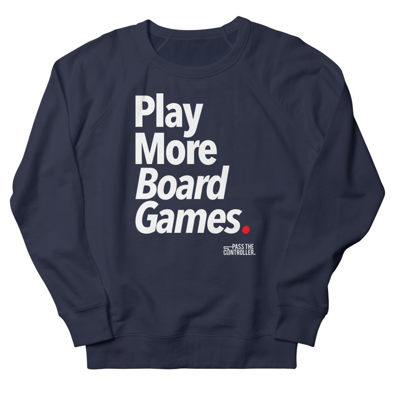 Play More Board Games (Series 1) Women's Sweatshirt by Official Pass The Controller Store