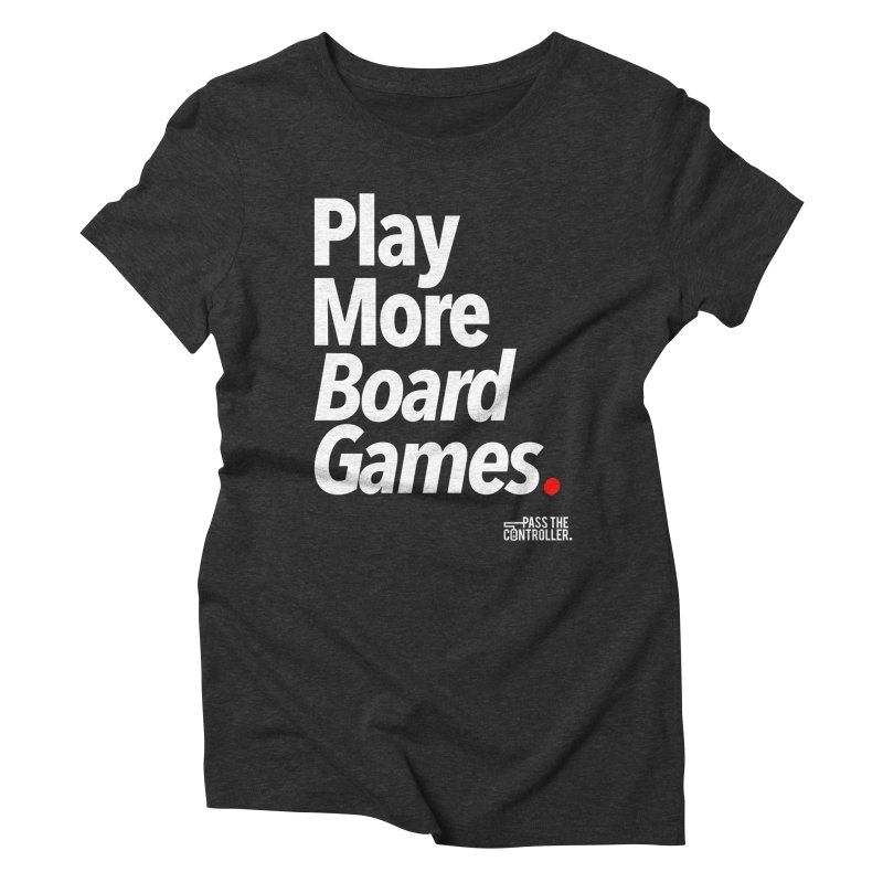 Play More Board Games (Series 1) Women's Triblend T-Shirt by Official Pass The Controller Store