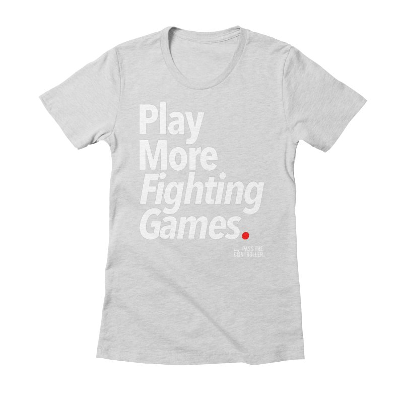 Play More Fighting Games (Series 1) Women's Fitted T-Shirt by Official Pass The Controller Store