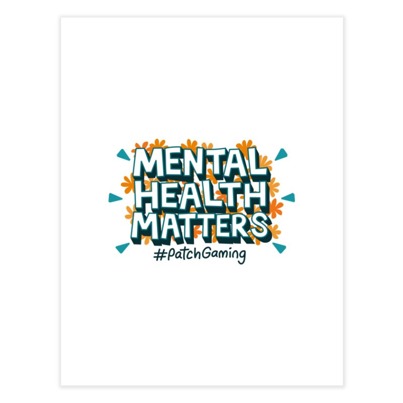 Mental Health Matters Home Fine Art Print by Patch Gaming's Merchandise Shop