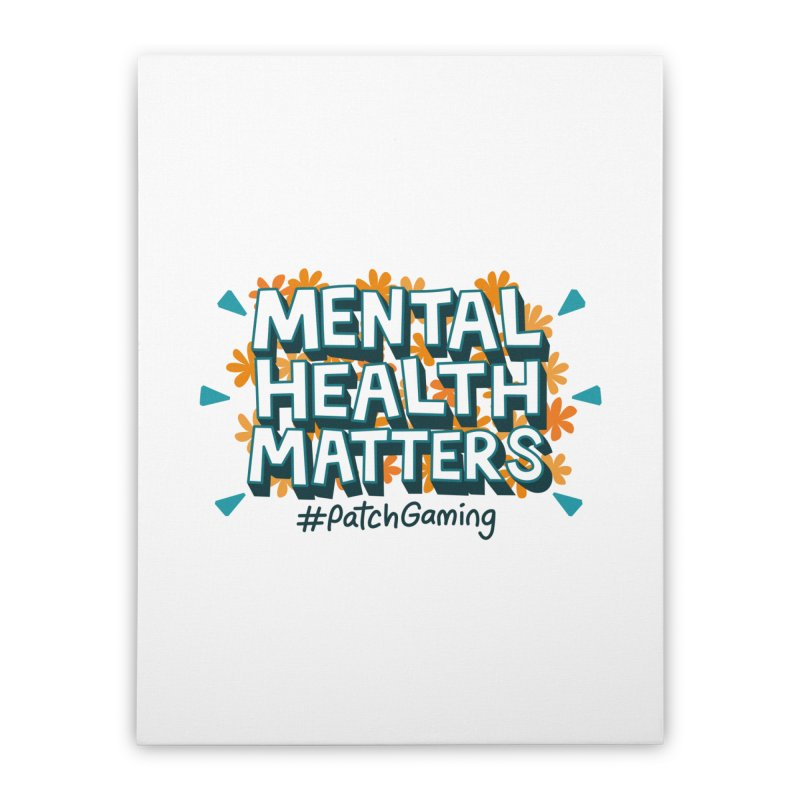Mental Health Matters Home Stretched Canvas by Patch Gaming's Merchandise Shop
