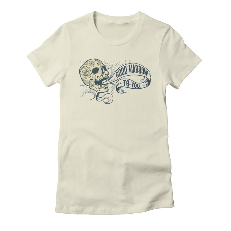 Good Marrow to You Women's Fitted T-Shirt by Paul Johnson's Artist Shop