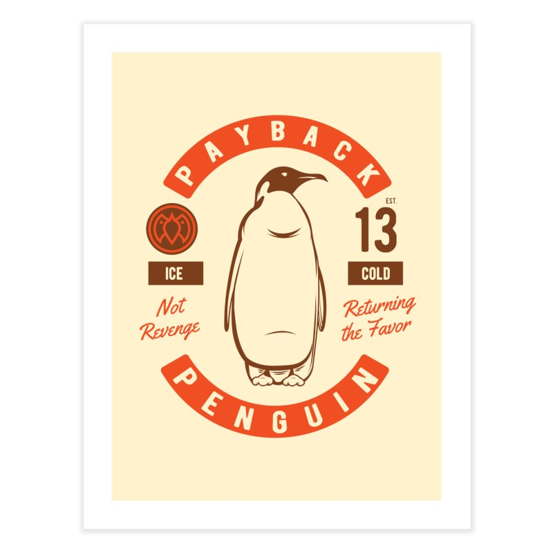 Payback Penguin Ice Cold - 2018 Home Fine Art Print by Payback Penguin