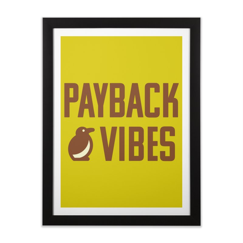 Payback Penguin - Payback Vibes Home Framed Fine Art Print by Payback Penguin