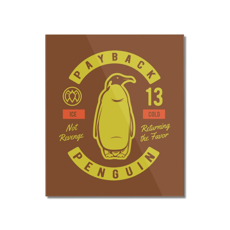 Payback Penguin - Ice Cold - Dark Home Mounted Acrylic Print by Payback Penguin