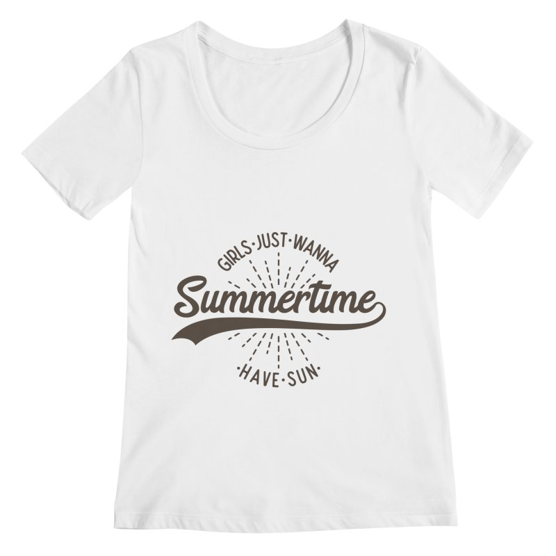 Summertime - Girls Just Wanna Have Sun Women's Regular Scoop Neck by Pbatu's Artist Shop