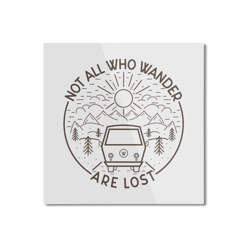 Not all Who Wander are Lost Home Mounted Aluminum Print by Pbatu's Artist Shop