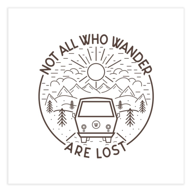 Not all Who Wander are Lost Home Fine Art Print by Pbatu's Artist Shop