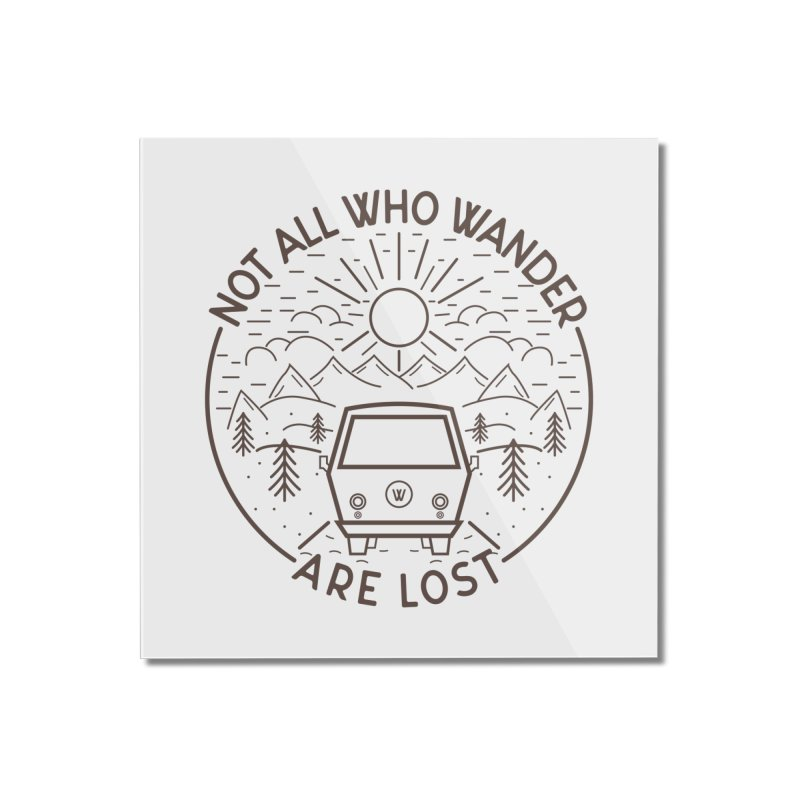 Not all Who Wander are Lost Home Mounted Acrylic Print by Pbatu's Artist Shop