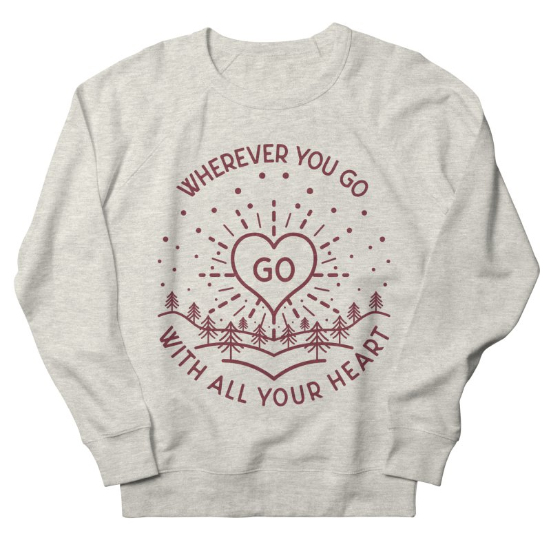 Wherever You Go, Go With All Your Heart Women's French Terry Sweatshirt by Pbatu's Artist Shop