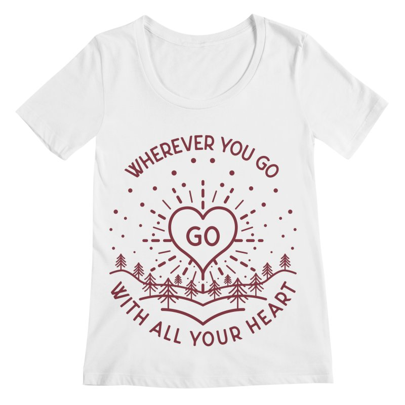 Wherever You Go, Go With All Your Heart Women's Regular Scoop Neck by Pbatu's Artist Shop