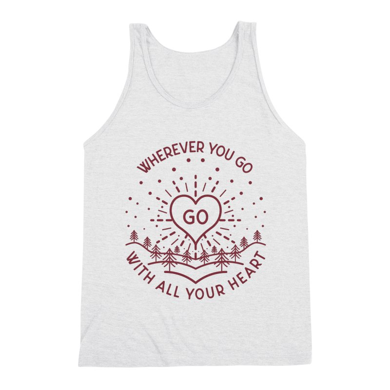 Wherever You Go, Go With All Your Heart Men's Triblend Tank by Pbatu's Artist Shop