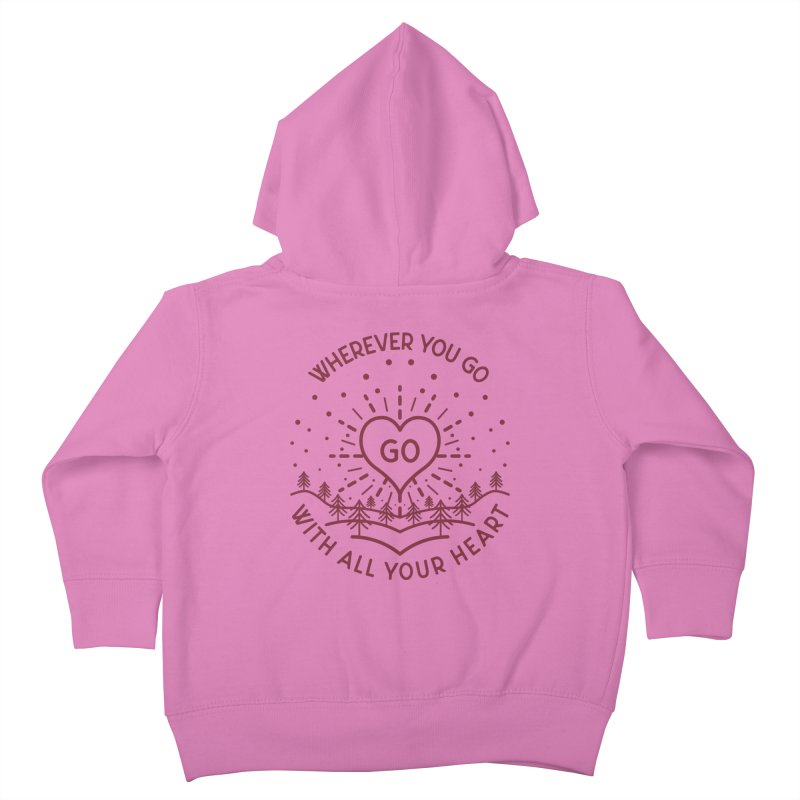 Wherever You Go, Go With All Your Heart Kids Toddler Zip-Up Hoody by Pbatu's Artist Shop