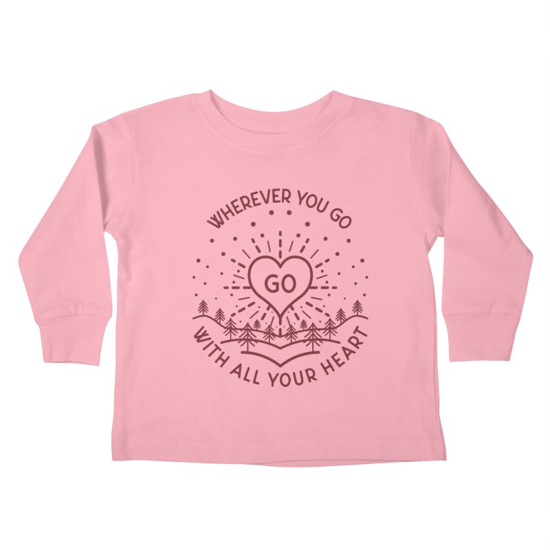Wherever You Go, Go With All Your Heart Kids Toddler Longsleeve T-Shirt by Pbatu's Artist Shop
