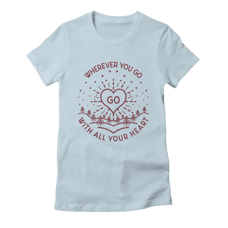 Wherever You Go, Go With All Your Heart Women's T-Shirt by Pbatu's Artist Shop