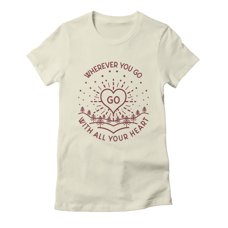Wherever You Go, Go With All Your Heart Women's Fitted T-Shirt by Pbatu's Artist Shop