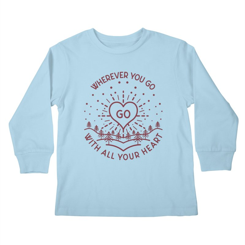 Wherever You Go, Go With All Your Heart Kids Longsleeve T-Shirt by Pbatu's Artist Shop