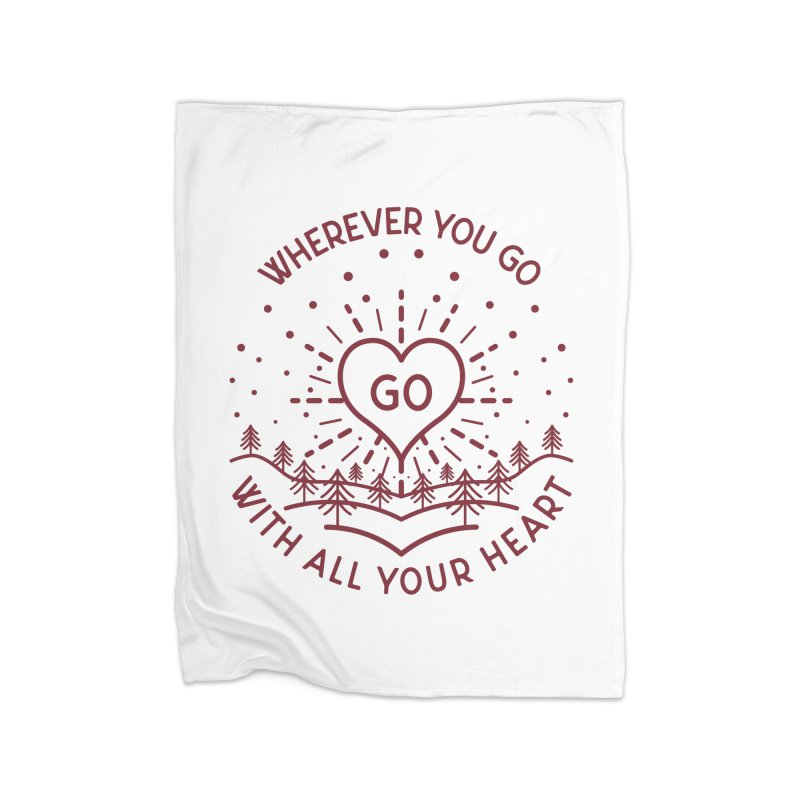 Wherever You Go, Go With All Your Heart Home Fleece Blanket Blanket by Pbatu's Artist Shop