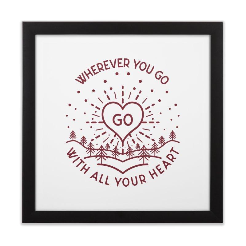 Wherever You Go, Go With All Your Heart Home Framed Fine Art Print by Pbatu's Artist Shop