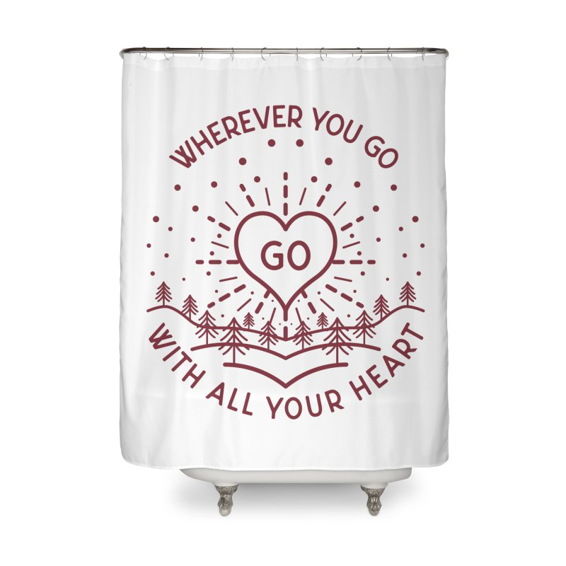 Wherever You Go, Go With All Your Heart Home Shower Curtain by Pbatu's Artist Shop
