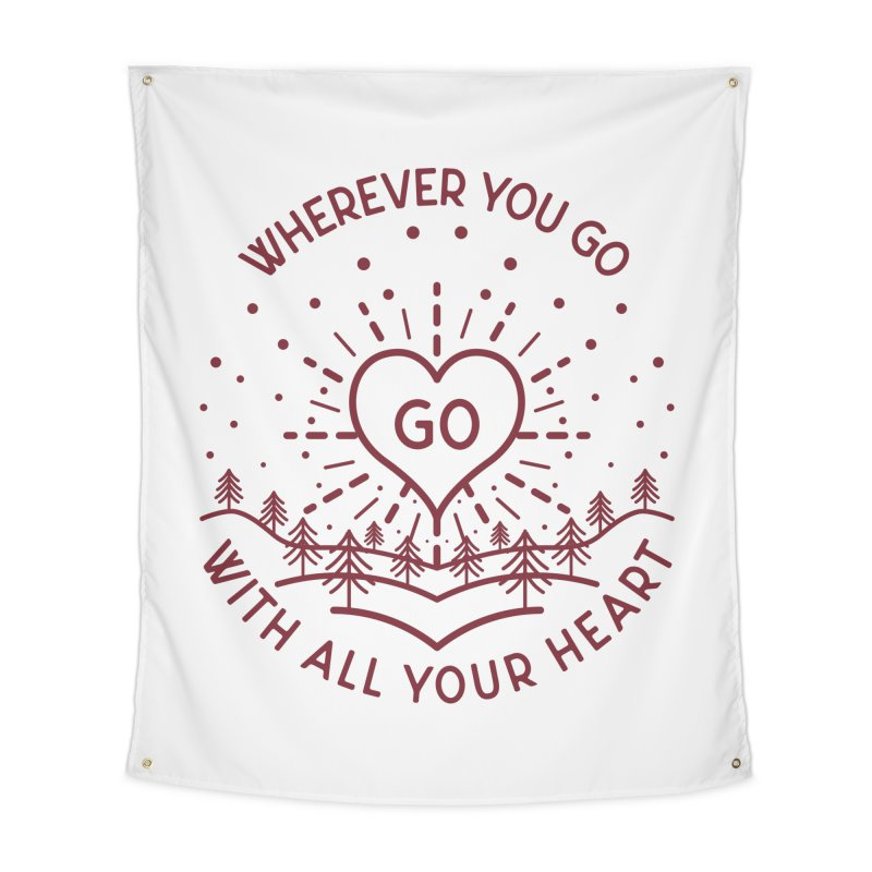Wherever You Go, Go With All Your Heart Home Tapestry by Pbatu's Artist Shop