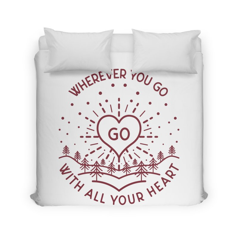 Wherever You Go, Go With All Your Heart Home Duvet by Pbatu's Artist Shop