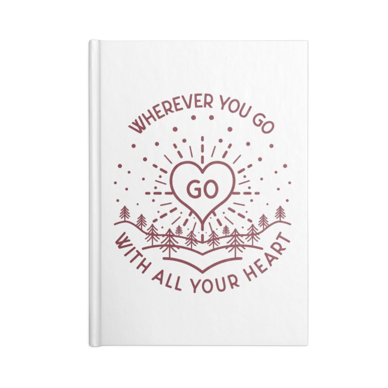 Wherever You Go, Go With All Your Heart Accessories Blank Journal Notebook by Pbatu's Artist Shop