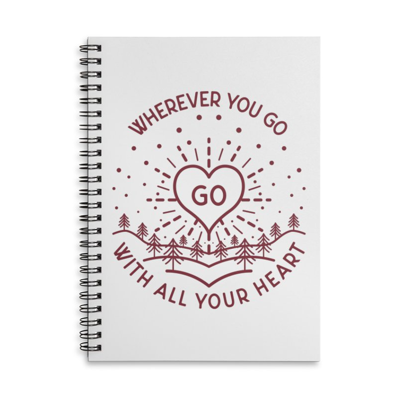 Wherever You Go, Go With All Your Heart Accessories Lined Spiral Notebook by Pbatu's Artist Shop