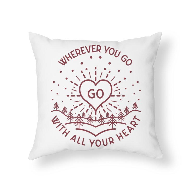 Wherever You Go, Go With All Your Heart Home Throw Pillow by Pbatu's Artist Shop