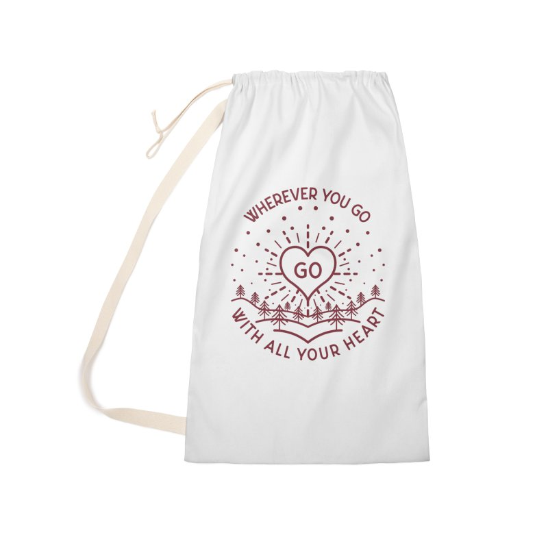 Wherever You Go, Go With All Your Heart Accessories Laundry Bag Bag by Pbatu's Artist Shop