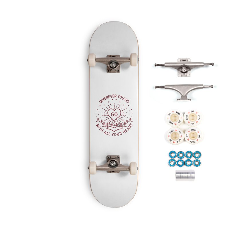Wherever You Go, Go With All Your Heart Accessories Complete - Premium Skateboard by Pbatu's Artist Shop