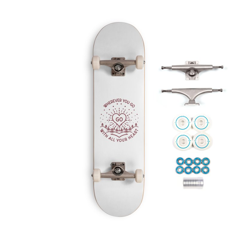 Wherever You Go, Go With All Your Heart Accessories Complete - Basic Skateboard by Pbatu's Artist Shop
