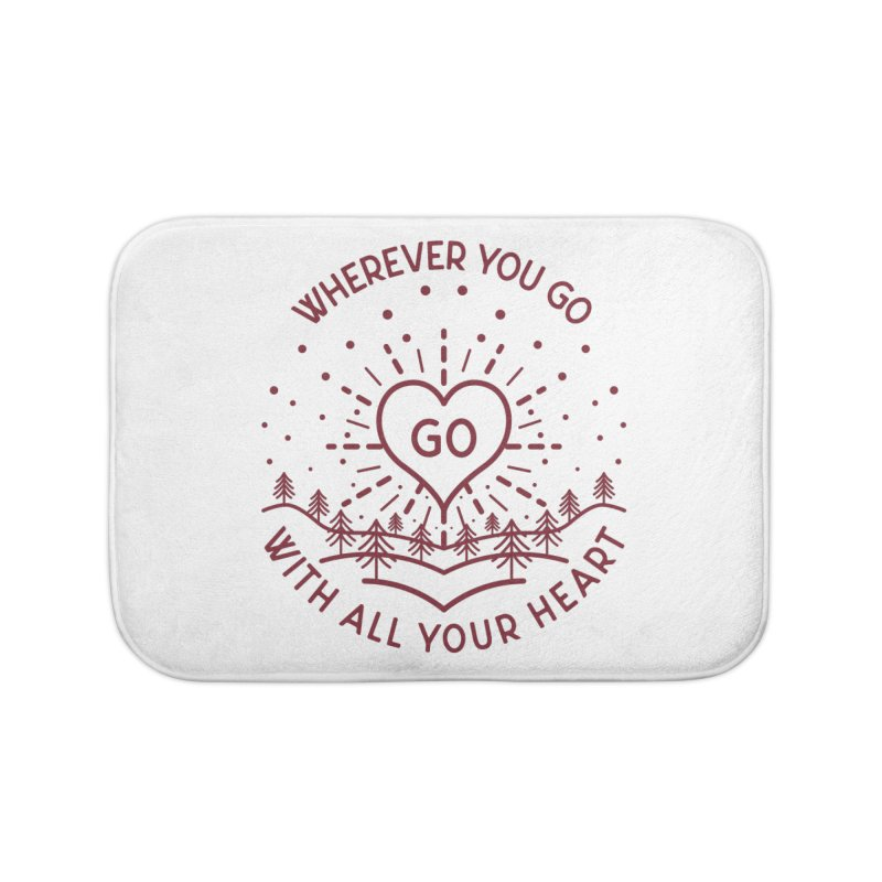 Wherever You Go, Go With All Your Heart Home Bath Mat by Pbatu's Artist Shop