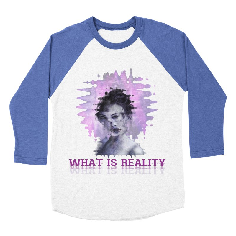 Reality Women's Baseball Triblend Longsleeve T-Shirt by Pbatu's Artist Shop