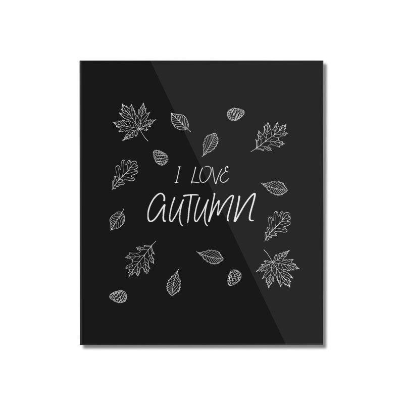 I love autumn (white) Home Mounted Acrylic Print by Pbatu's Artist Shop