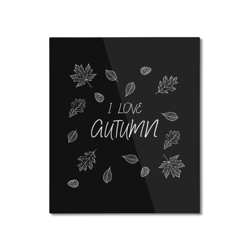 I love autumn (white) Home Mounted Aluminum Print by Pbatu's Artist Shop