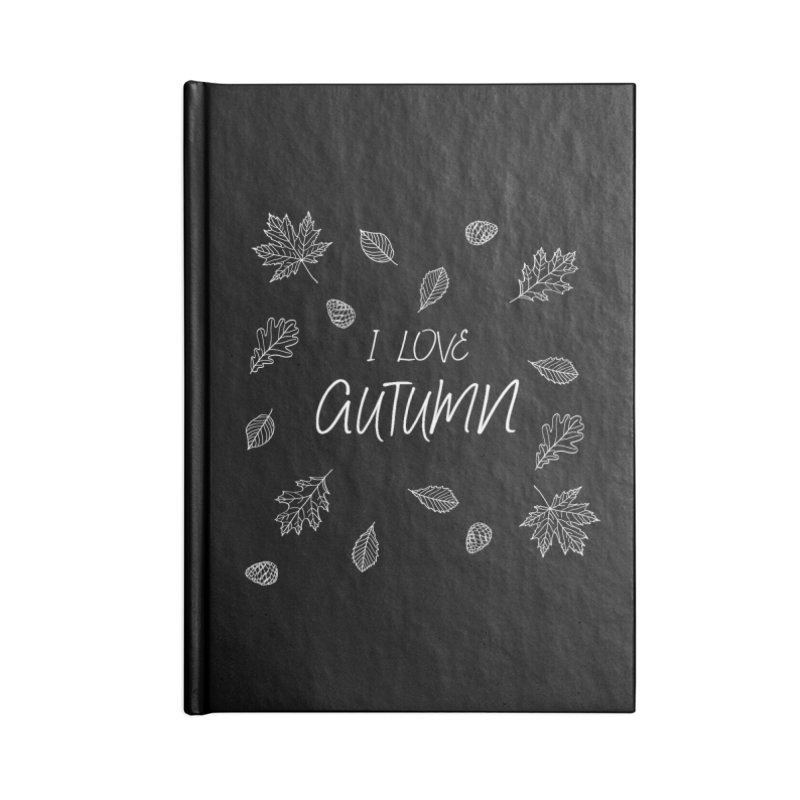 I love autumn (white) Accessories Blank Journal Notebook by Pbatu's Artist Shop