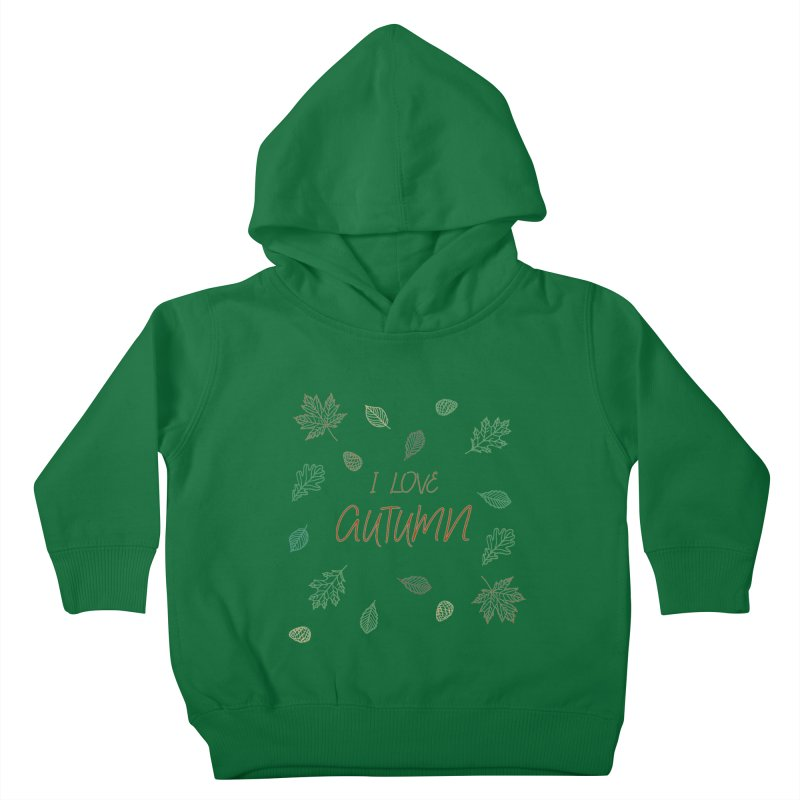 I love autumn Kids Toddler Pullover Hoody by Pbatu's Artist Shop