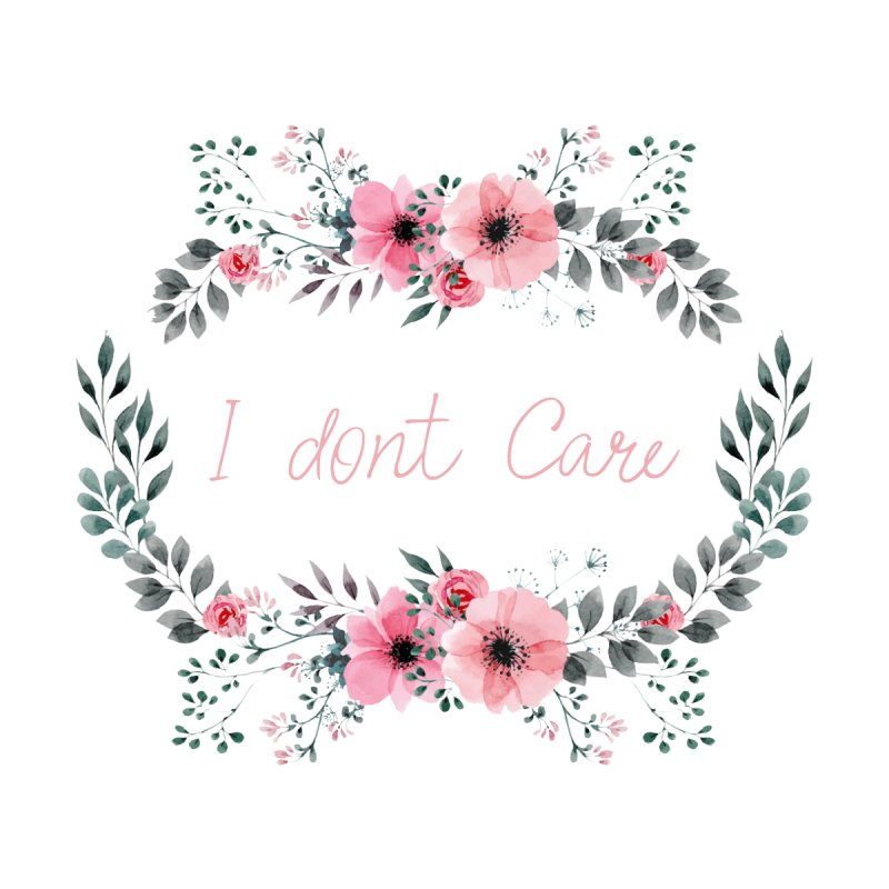 I dont care by Pbatu's Artist Shop