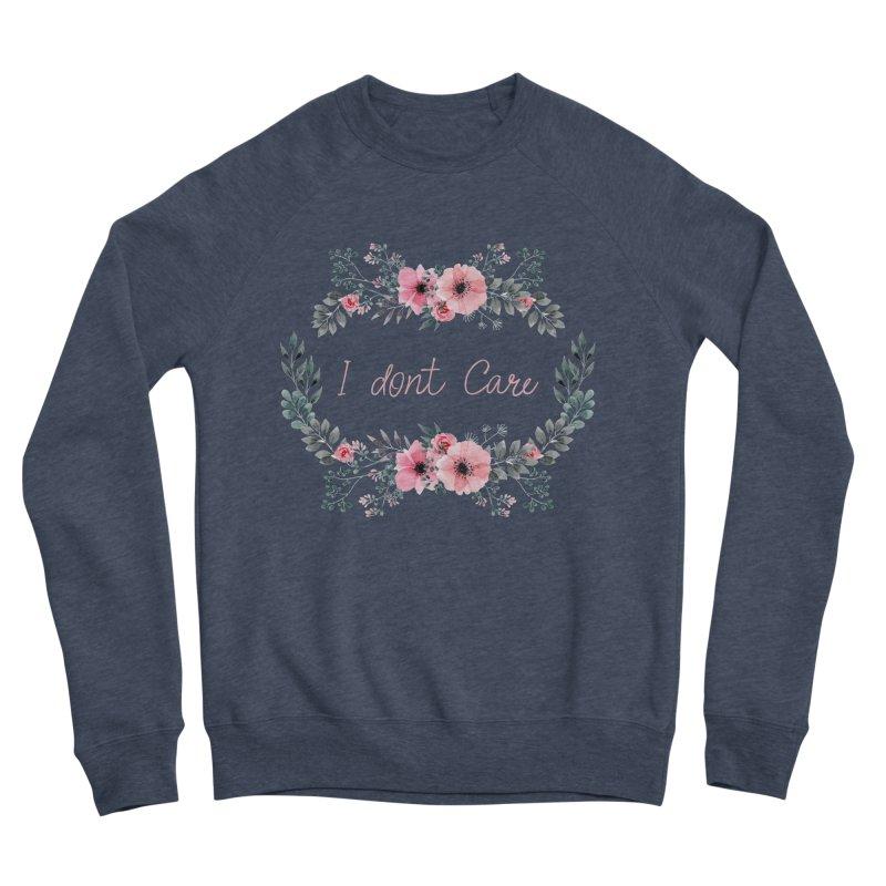 I dont care Women's Sweatshirt by Pbatu's Artist Shop