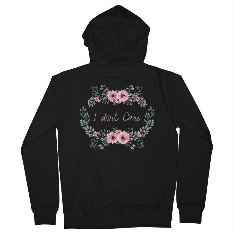 I dont care Women's Zip-Up Hoody by Pbatu's Artist Shop