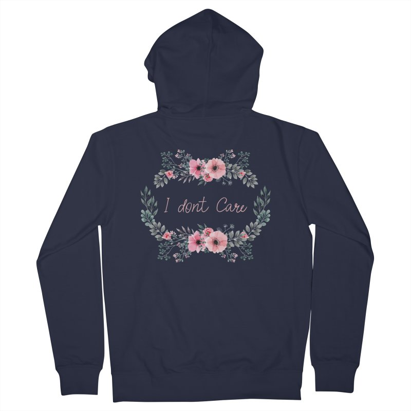 I dont care Women's French Terry Zip-Up Hoody by Pbatu's Artist Shop