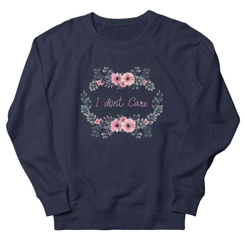 I dont care Women's French Terry Sweatshirt by Pbatu's Artist Shop