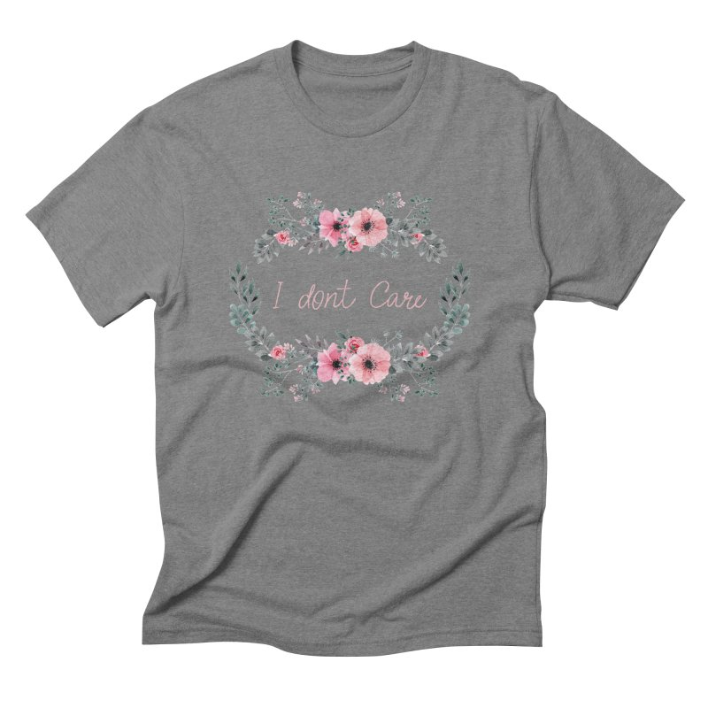 I dont care Men's Triblend T-Shirt by Pbatu's Artist Shop
