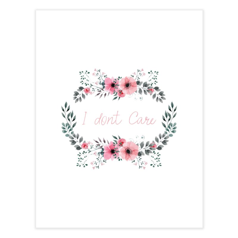 I dont care Home Fine Art Print by Pbatu's Artist Shop
