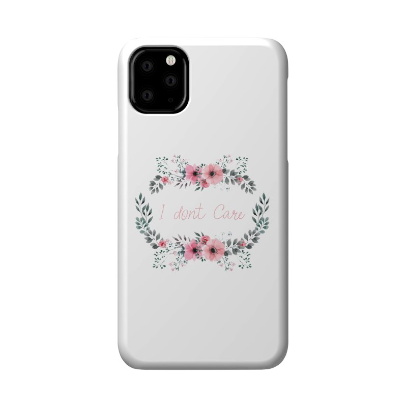 I dont care Accessories Phone Case by Pbatu's Artist Shop