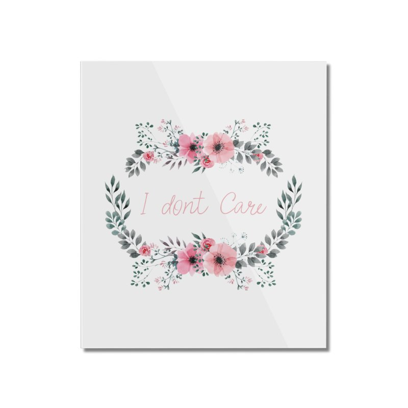 I dont care Home Mounted Acrylic Print by Pbatu's Artist Shop